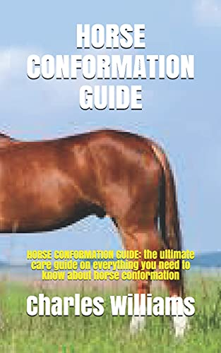 Horse Conformation Guide: HORSE CONFORMATION GUIDE: the ultimate care guide on everything you need to know about horse conformation