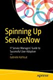 Spinning Up ServiceNow: IT Service Managers' Guide to Successful User Adoption