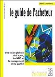 Le Guide de l'acheteur - Une vision globale de l'achat, les NTIC et le management de la qualité