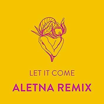 Let It Come (ALETNA Remix)