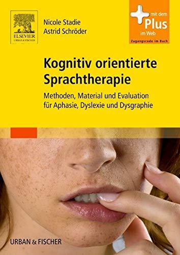 Kognitiv orientierte Sprachtherapie: Methoden, Material und Evaluation für Aphasie, Dyslexie und Dysgraphie - mit Zugang zum Elsevier-Portal