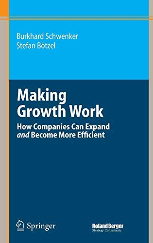 Making Growth Work: How Companies Can Expand and Become More Efficient (Roland Berger-Reihe) (English Edition)