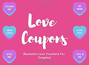 Love Coupons (Romantic Love Vouchers For Couples): Relationship I Owe You Tokens  Create 40 Romantic Memories  Contains Blanks Too (Perfect Valentines or Anniversary Gift Idea)