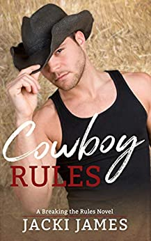 Cowboy Rules (A Breaking the Rules Novel Book 4) by [Jacki James]