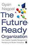 The Future Ready Organization: How Dynamic Capability Management Is Reshaping the Modern Workplace (English Edition)
