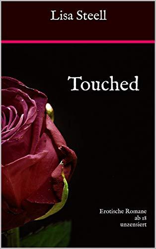 Touched: Erotische Romane ab 18 unzensiert inkl. 4 Kurzgeschichten für Erwachsene (Sexgeschichten unzensiert für Frauen und Männer), mit Leseprobe auf Deutsch, BDSM, tabulos offen