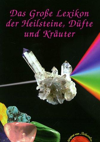 Das Grosse Lexikon der Heilsteine, Düfte und Kräuter: Das große Lexikon der Heilsteine, Düfte und Kräuter