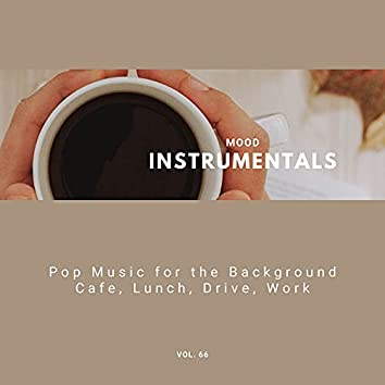 Mood Instrumentals: Pop Music For The Background - Cafe, Lunch, Drive, Work, Vol. 66