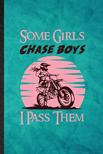 Some Girls Chase Boys I Pass Them: Funny Blank Lined Dark Bike Driving Journal Notebook, Graduation Appreciation Gratitude Thank You Souvenir Gag Gift, Stylish Graphic 110 Pages