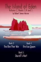The Island of Eden Volume 2: Book 3 The One Year War, Book 4 The Eva Queen, and Book 5 Zaurelle's War!