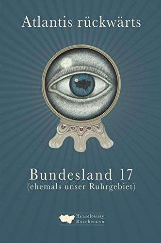 Atlantis rückwärts: Bundesland 17 (ehemals unser Ruhrgebiet)