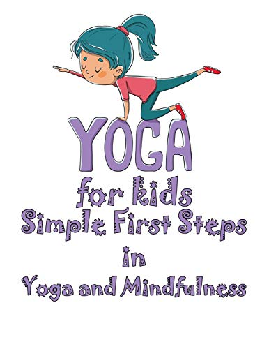 Yoga for kids , Simple First Steps in Yoga and Mindfulness: Let's start by clarifying what exactly this discipline is, that is, not a 'simple' sport, but a true philosophy of life