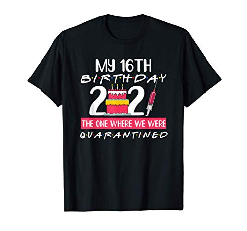 My 16Th Birthday The One Where I Was Quarantined 2021 Gift T-Shirt