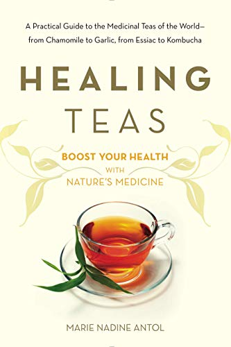 Healing Teas: A Practical Guide to the...