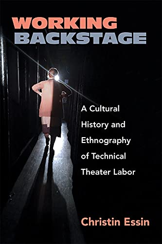 Working Backstage: A Cultural History and Ethnography of Technical Theater Labor