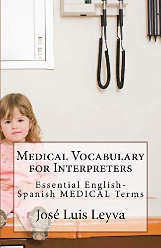 Medical Vocabulary for Interpreters: Essential English-Spanish MEDICAL Terms