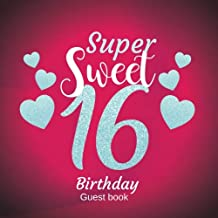 Super Sweet 16 Birthday Guest Book: Guest Book. Free Layout Message Book For Family and Friends To Write in, Men, Women, Boys & Girls / Party, Home / ... Paper size (Birthday Guest Books) (Volume 54)