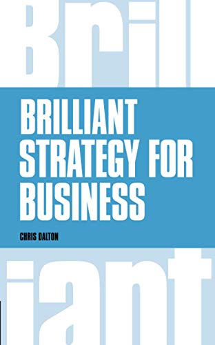 Brilliant Strategy for Business: How to plan, implement and evaluate strategy at any level of management