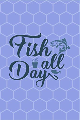 Fish All Day: Fish All Day - Funny Novelty Gag Gift ~ Notebook / Diary / Journal ~ Small 6