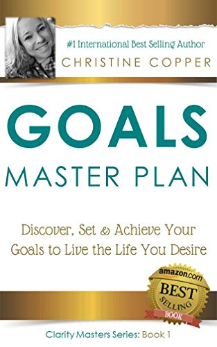 Goals Master Plan: Discover, Set & Achieve Your Goals to Live the Life You Desire (Clarity Masters Book 1) (English Edition)