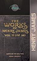 The Works of Henry James, Vol. 11 (of 36): Madame de Mauves; Nona Vincent (Moon Classics)