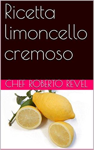 Ricetta limoncello cremoso (le ricette dello chef Roberto...