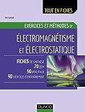 Electromagnétisme et électrostatique - Exercices et méthodes