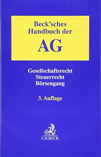 Beck\'sches Handbuch der AG: Gesellschaftsrecht, Steuerrecht, Börsengang