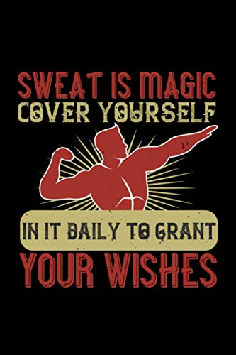 Fitness Trainer Notizbuch sweat is magic cover yourself in it daily to grant your wishes: Fitness Notizbuch und Notizheft Din A5 mit 120 Dot Grid gepunkteten Seiten