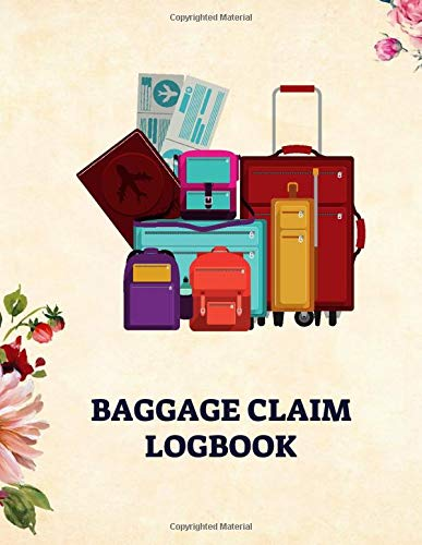 Baggage Claim Logbook: Convenient Luggage Tracker Logbook Journal, Write-in Flight Essentials, Record Book Gifts for Flight Attendant, Air Hostess, ... of 110 pages. (Baggage Claim Logs, Band 37)