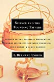 Science and the Founding Fathers: Science in the Political Thought of Thomas Jefferson, Benjamin Franklin, John Adams, and James Madison