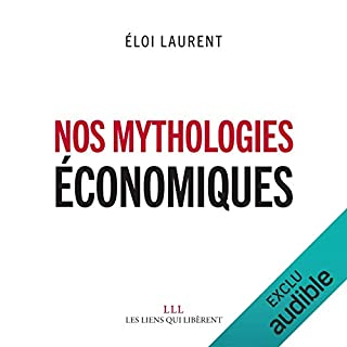 Nos mythologies économiques                   De :                                                                                                                                 Éloi Laurent                               Lu par :                                                                                                                                 Laurent Jacquet                      Durée : 1 h et 36 min     4 notations     Global 3,8
