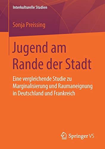 Jugend am Rande der Stadt: Eine vergleichende Studie zu Marginalisierung und Raumaneignung in Deutschland und Frankreich (Interkulturelle Studien)