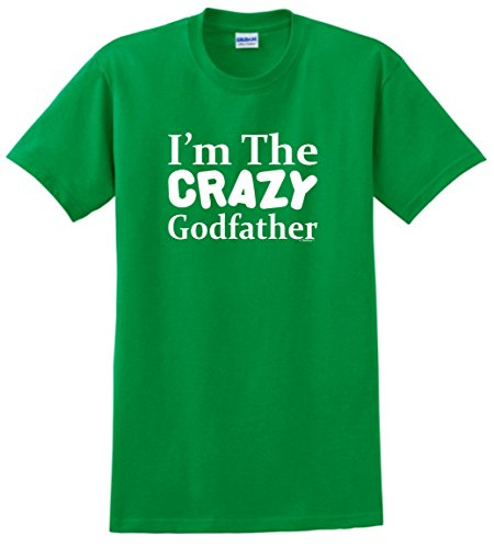Christening Gifts Godfather Gifts I'm The Crazy Godfather T-Shirt Medium Green