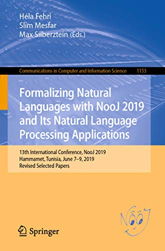 Formalizing Natural Languages with NooJ 2019 and Its Natural Language Processing Applications: 13th International Conference, NooJ 2019, Hammamet, Tunisia, ... Science Book 1153) (English Edition)