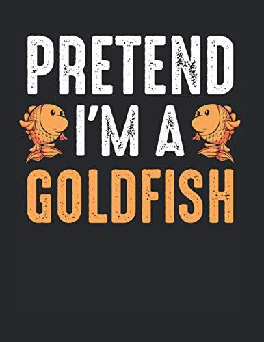 Pretend I'm A Goldfish Goldfisch Fisch Aquarium: A4+ Softcover 120 beschreibbare karierte Seiten | 22 x 28 cm (8,5x11 Zoll)