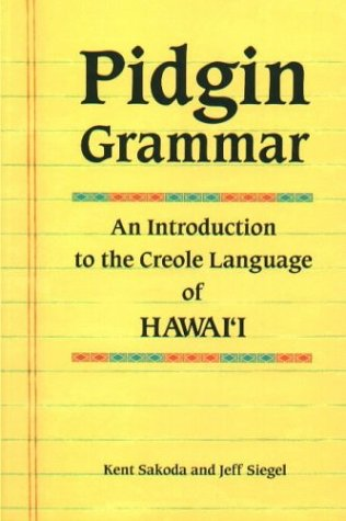 Compare Textbook Prices for Pidgin Grammar: An Introduction to the Creole Language of Hawaii English and Hawaiian Edition Bilingual Edition ISBN 9781573061698 by Sakoda, Kent,Siegel, Jeff