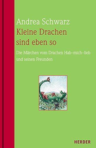 Kleine Drachen sind eben so: Die Märchen vom Drachen Hab-mich-lieb und seinen Freunden