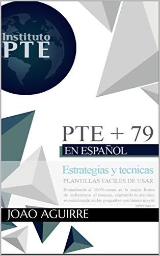 PTE +79,  Estrategias para pasar el examen PTE: Técnicas en Español -  Aprenda las mejores estrategias para pasar el examen PTE - Con plantillas fáciles de usar, entendiendo el 100% el ADN del PTE
