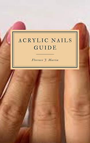 Acrylic Nails Guide: Acrylic nails are nail enhancements made by combining a liquid acrylic product with a powdered acrylic product. (English Edition)
