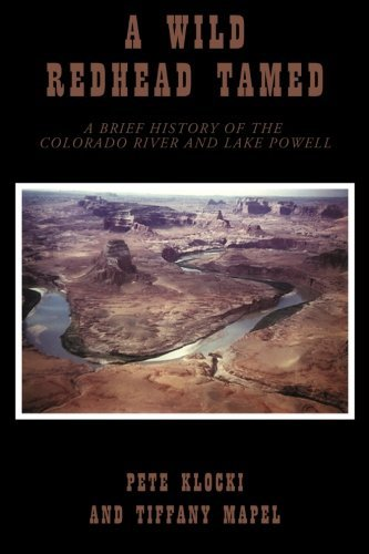 A Wild Redhead Tamed: A Brief History of the Colorado River and Lake Powell by Pete Klocki (2009-12-18)