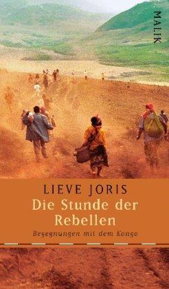 Die Stunde der Rebellen: Begegnungen mit dem Kongo