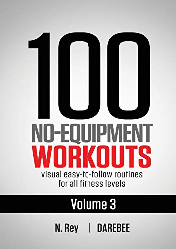 100 No-Equipment Workouts Vol. 3: Easy to Follow Home Workout Routines with Visual Guides for All Fitness Levels