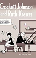 Crockett Johnson and Ruth Krauss: How an Unlikely Couple Found Love, Dodged the FBI, and Transformed Children's Literature (Children's Literature Association)