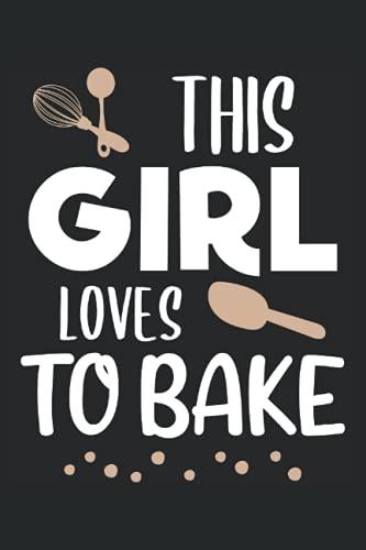 This Girl Loves To Bake - Bäckerin Damen Geschenk Notizbuch (Taschenbuch DIN A 5 Format Liniert): Backen Geschenk Notizheft, Schreibheft, Tagebuch. ... mit Backzubehör Motiv und schönem Spruch.