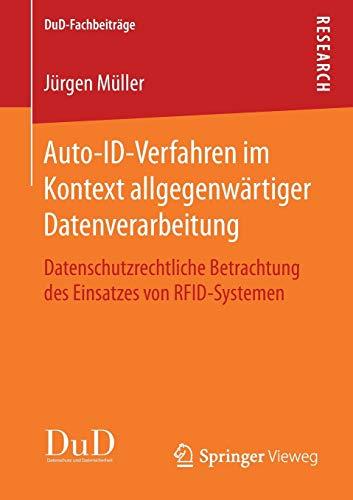 Auto-ID-Verfahren im Kontext allgegenwärtiger Datenverarbeitung: Datenschutzrechtliche Betrachtung des Einsatzes von RFID-Systemen (DuD-Fachbeiträge)