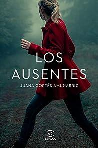 Los ausentes par Juana Cortés Amunarriz