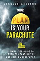 Your Plan is Your Parachute: A Simplified Guide to Business Continuity and Crisis Management