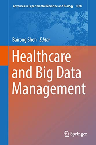 Healthcare and Big Data Management (Advances in Experimental Medicine and Biology (1028), Band 1028)