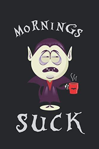 Mornings Suck Vampir Notizbuch: Müder Vampir Dracula Notizbuch für Morgenmuffel - Liniertes Vampir Kaffee Notizbuch - 120 linierte Seiten um Termine ... | Geschenk für Kaffeetrinker und Langschläfer